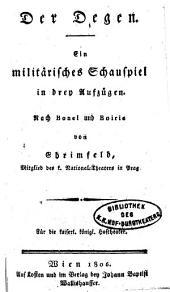 Der Degen. Militärisches Schauspiel in drey Aufz. Nach Bonel und Boirie vom Ehrimfeld.