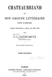 Chateaubriand et son groupe littéraire sous l'empire, 1: cours professé à Liège en 1848-1849