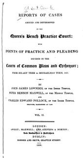 Reports of Cases Argued and Determined in the Queen's Bench Practice Court: With Points of Practice and Pleading Decided in the Courts of Common Pleas and Exchequer; [1850-51], Volume 2