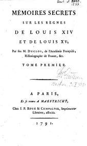 MÉMOIRES SECRETS SUR LES RÈGNES DE LOUIS XIV ET DE LOUIS XV.: TOME PREMIER, Volume1