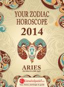 ARIES – YOUR ZODIAC HOROSCOPE 2014: Your Zodiac Horoscope by GaneshaSpeaks.com - 2014 by GaneshaSpeaks.com