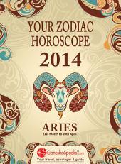 ARIES – YOUR ZODIAC HOROSCOPE 2014: Your Zodiac Horoscope by GaneshaSpeaks.com - 2014