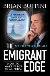 The Emigrant Edge: How to Make It Big in America