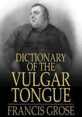 Dictionary of the Vulgar Tongue: Buckish Slang, University Wit, and Pickpocket Eloquence