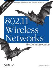 802.11 Wireless Networks: The Definitive Guide: The Definitive Guide, Edition 2