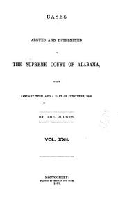 Report of Cases Argued and Determined in the Supreme Court of Alabama: Volume 22