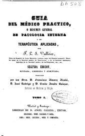 Guía del médico práctico: o resumen general de patología interna y de terapéutica aplicadas, Volumen 1
