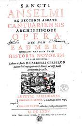 Sancti Anselmi ex Beccensi Abbate Cantuariensis Archiepiscopi Opera: nec non Eadmeri Monachi Cantuariensis Historia novorum, et alia opuscula