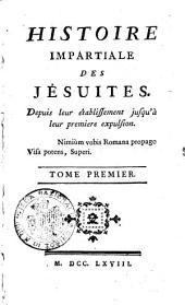 Histoire impartiale des Jesuites. Depuis leur établissement jusqu'à leur premiere expulsion... Tome premier [-second].
