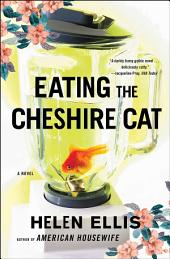 Eating The Cheshire Cat: A Novel