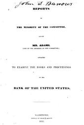 Reports of the minority of the committee, and of Mr. Adams: appointed to examine the books and proceedings of the Bank of the United States