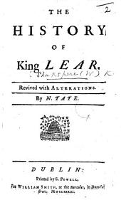 The History of King Lear: a tragedy ... Reviv'd with alterations. By N. Tate