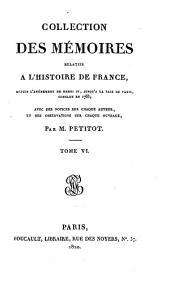 Collection des mémoires relatifs à l'histoire de France depuis l'avénement de Henri IV jusqu'à la paix de Paris conclue en 1763: Volume6