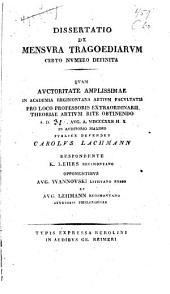 Dissertatio de mensura tragoediarum certo numero definita quam auctoritate ... publice defendet Carolus Lachmann respondente K.Lehrs opponentibus Aug. Wannovski et Aug. Lehmann