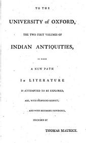 Indian Antiquities: Or, Dissertations Relative to the Ancient Geographical Divisions, the Pure System of Primeval Theology, the Grand Code of Civil Laws, the Original Form of Government, the Widely-extended Commerce, and the Various Profound Literature, of Hindostan: Compared, Throughout, with the Religion, Laws, Government, and Literature, of Persia, Egypt, and Greece, the Whole Intended as Introductory to The History of Hindostan, Upon a Comprehensive Scale ...