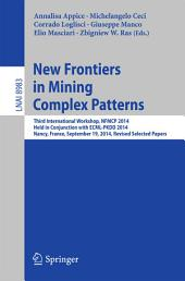 New Frontiers in Mining Complex Patterns: Third International Workshop, NFMCP 2014, Held in Conjunction with ECML-PKDD 2014, Nancy, France, September 19, 2014, Revised Selected Papers