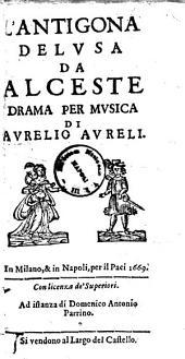 L'Antigona delusa da Alceste drama per musica di Aurelio Aureli