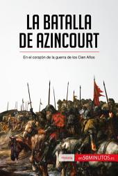 La batalla de Azincourt: En el corazón de la guerra de los Cien Años