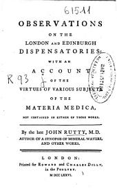 Observations on the London and Edinburgh dispensatories: with an account of the virtues of various subjets of the materia medica ...