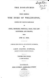 The Dispatches of Field Marshal the Duke of Wellington, K.G.: During His Various Campaigns in India, Denmark, Portugal, Spain, the Low Countries, and France. From 1799 to 1818, Volume 9