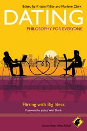 Dating - Philosophy for Everyone: Flirting With Big Ideas