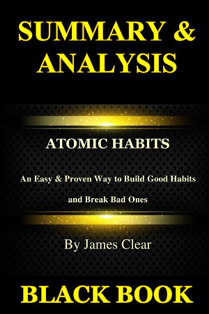 Summary   Analysis Atomic Habits By James Clear  An Easy   Proven Way to Build Good Habits and Break Bad Ones