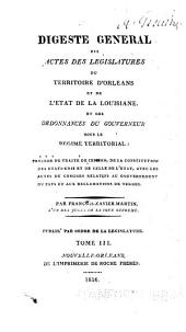 A General Digest of the Acts of the Legislatures of the Late Territory of Orleans and of the State of Louisiana, and the Ordinances of the Governor Under the Territorial Government: Preceded by the Treaty of Cession, the Constitution of the United States and of the State, with the Acts of Congress, Relating to the Government of the Country and the Land Claims Therein, Volume 3