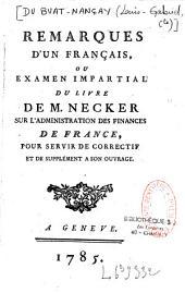 Remarques d'un français, ou examen impartial du livre de M. Necker sur l'administration des finances de France, pour servir de correctif et de supplément à son ouvrage