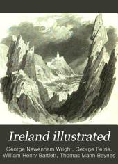 Ireland Illustrated: From Original Drawings