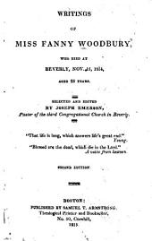 Writings of Miss Fanny Woodbury: Who Died at Beverly, Nov. 15, 1814, Aged 23 Years