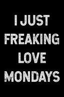 I Just Freaking Love Mondays PDF