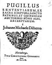 Pugillus sententiarum, ex Sacra Scriptura, Sanctis Patribus, et quibusdam auctoribus bonis aliis excerptarum