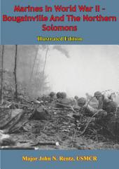 Marines In World War II - Bougainville And The Northern Solomons [Illustrated Edition]