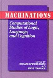 Machinations: Computational Studies of Logic, Language, and Cognition