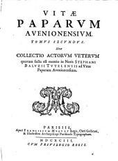 Vitae paparum Avenionensium, hoc est, Historia pontificum romanorum qui in Gallia sederunt ab anno Christi MCCCV. usque ad annum MCCCXCIV.: sive Collectio actorum veterum