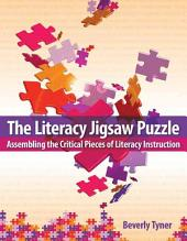The Literacy Jigsaw Puzzle: Assembling the Critical Pieces of Literacy Instruction