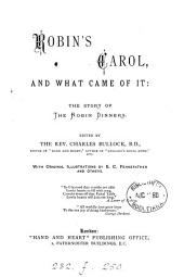 Robin's carol, and what came of it, the story of the Robin dinners, ed. by C. Bullock