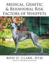Medical, Genetic & Behavioral Risk Factors of Whippets