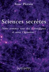 Sciences Secrètes: Nous sommes tous des scientifiques et nous l'ignorons