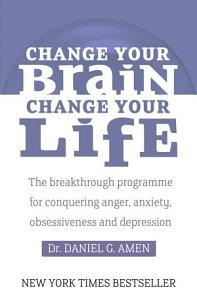Change Your Brain  Change Your Life PDF