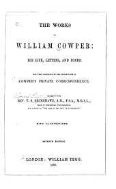 Works ...: His Life, Letters and Poems. Now First Completed by the Introduction of Cowper's Private Correspondence