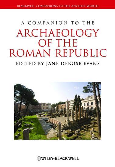 A Companion to the Archaeology of the Roman Republic PDF