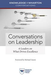 Conversations on Leadership: 6 Leaders on What Drives Excellence