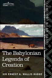 The Babylonian Legends of Creation: And the Fight Between Bel and the Dragon