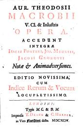 Aur. Theodosii Macrobii v. cl. & inlustris Opera. Accedunt integræ Isacii Pontani, Joh. Meursii, Jacobi Gronovii notæ & animadvertiones