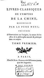 Les livres classiques de l'Empire de la Chine: Observations sur la philosophie morale et politique des lègislateurs chinois