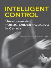 Intelligent Control: Developments in Public Order Policing in Canada