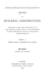 Notes on Building Construction: Arranged to Meet the Requirements of the Syllabus of the Council on Education, South Kensington, Volume 1