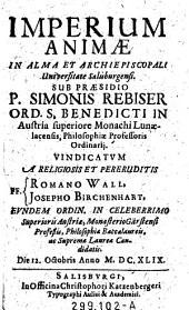 Imperium animae in alma et archiepiscopali Universitate Salisburgensi sub praesidio Simonis Rebiser....vindicatvm a ... Romano Wall, Josepho Birchenhart