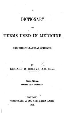 A Dictionary of Terms Used in Medicine and the Collateral Sciences PDF